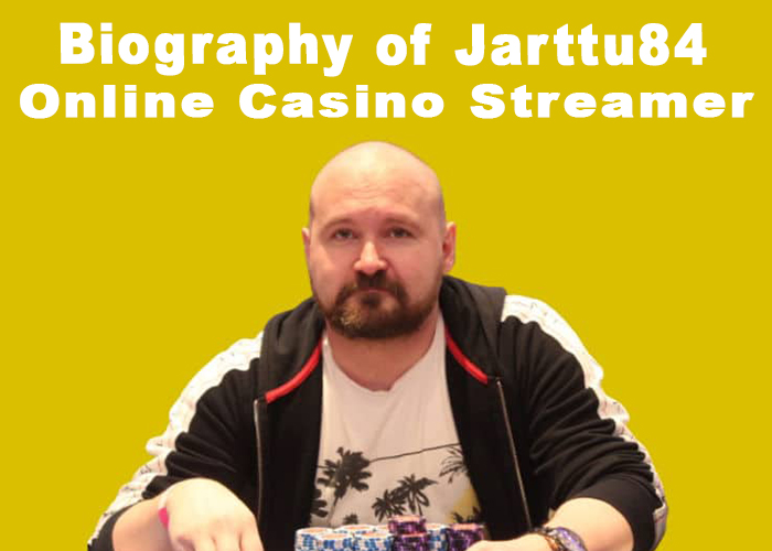 Biography of Jarttu84 Casino Streamer