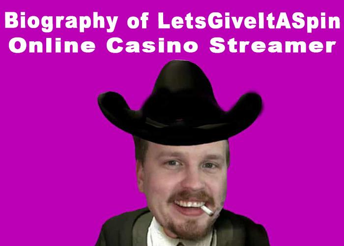 Biography of LetsGiveItASpin Casino Streamer