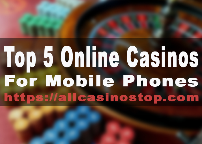 Top 5 Online Casinos for Mobile Phones